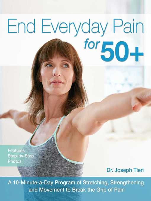 End Everyday Pain for 50+ A 10-Minute-a-Day Program of Stretching, Strengthening and Movement to Break the Grip of Pain