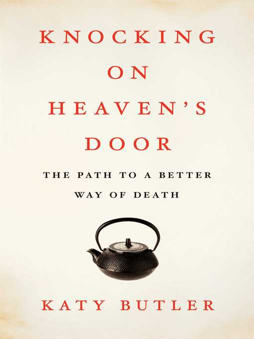 Title details for Knocking on Heaven's Door by Katy Butler - Wait list