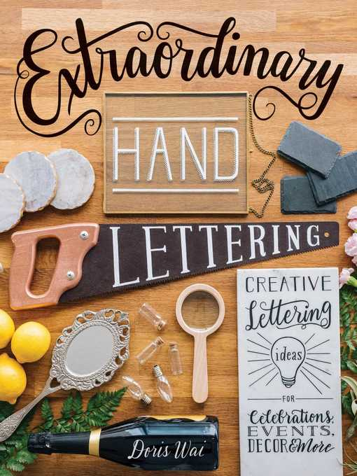 Extraordinary Hand Lettering Creative Lettering Ideas for Celebrations, Events, Decor, & More