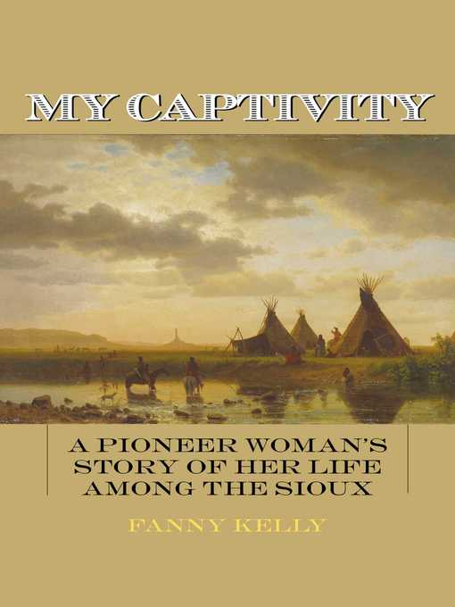 Title details for My Captivity by Fanny Kelly - Available