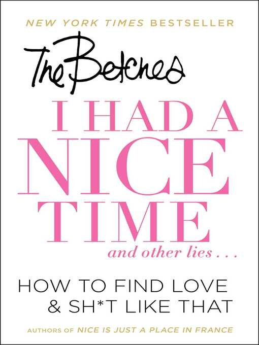 Title details for I Had a Nice Time...and Other Lies by The Betches - Available