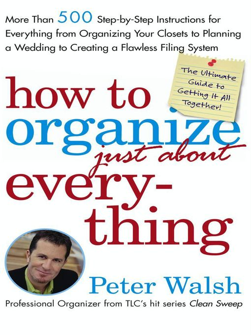 Title details for How to Organize (Just About) Everything by Peter Walsh - Available
