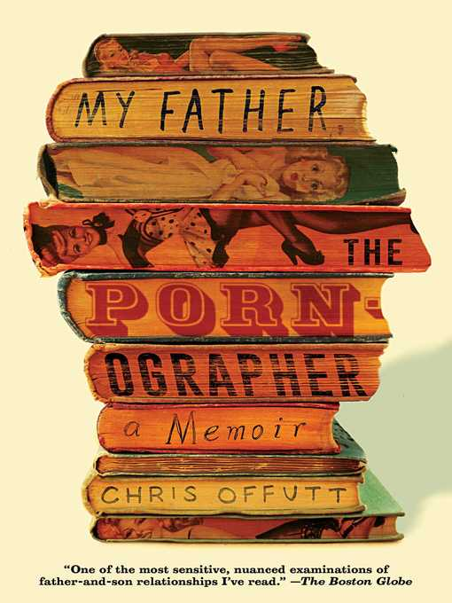 Title details for My Father, the Pornographer by Chris Offutt - Available