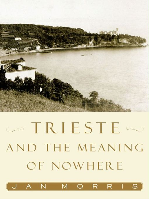 Title details for Trieste and the Meaning of Nowhere by Jan Morris - Wait list