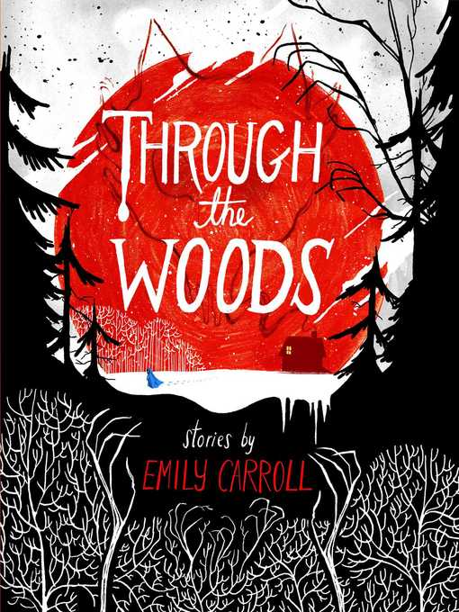 Title details for Through the Woods by Emily Carroll - Wait list