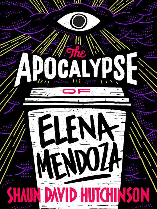 Title details for The Apocalypse of Elena Mendoza by Shaun David Hutchinson - Wait list