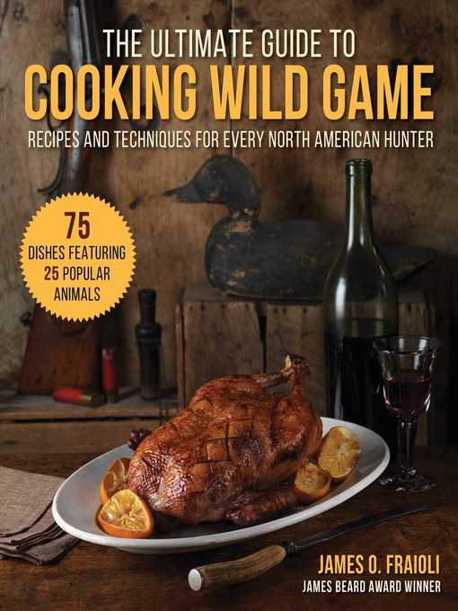 Title details for The Ultimate Guide to Cooking Wild Game by James O. Fraioli - Available