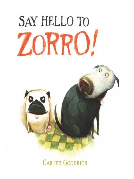 Title details for Say Hello to Zorro! by Carter Goodrich - Wait list