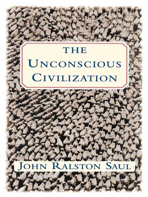 Title details for The Unconscious Civilization by John Ralston Saul - Wait list