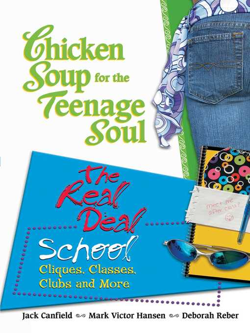 Chicken Soup for the Teenage Soul The Real Deal School: Cliques, Classes, Clubs, and More