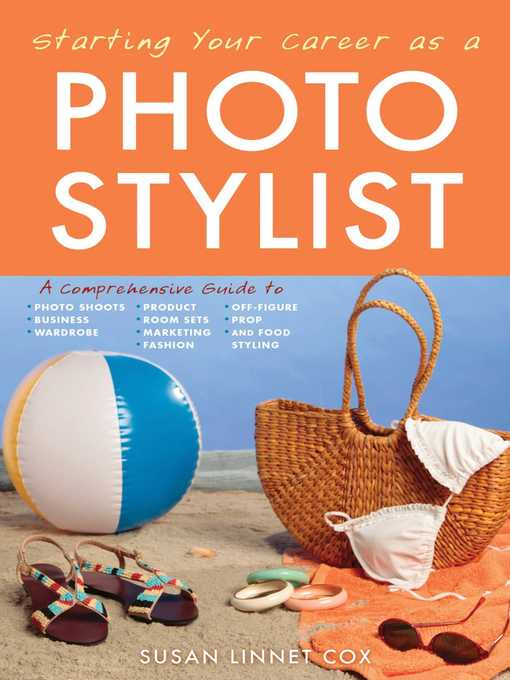 Starting your career as a photo stylist [electronic resource] : A comprehensive guide to photo shoots, marketing, business, fashion, wardrobe, off figure, product, prop, room sets, and food styling.