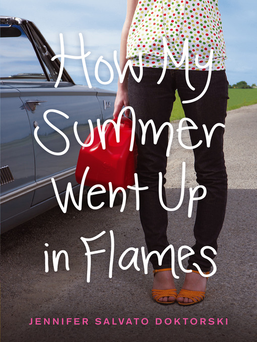 Title details for How My Summer Went Up in Flames by Jennifer Salvato Doktorski - Wait list