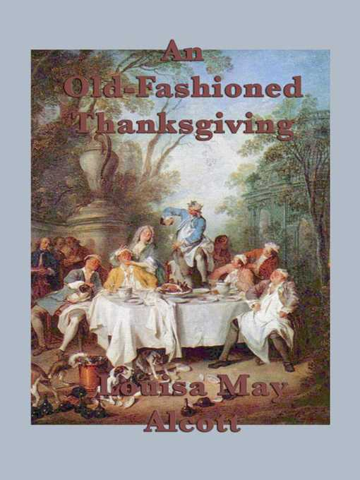 Title details for An Old-Fashioned Thanksgiving by Louisa May Alcott - Available