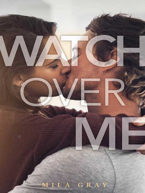 Title details for Watch Over Me by Mila Gray - Wait list