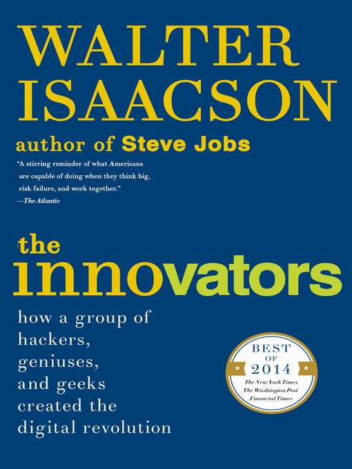 The Innovators How a Group of Hackers, Geniuses, and Geeks Created the Digital Revolution