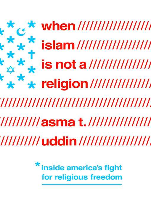 Title details for When Islam Is Not a Religion by Asma T Uddin - Available