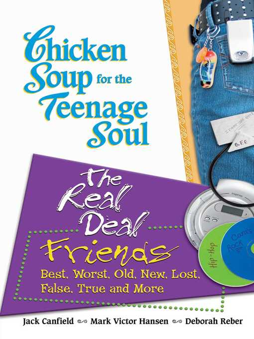 Chicken Soup for the Teenage Soul The Real Deal Friends: Best, Worst, Old, New, Lost, False, True, and More