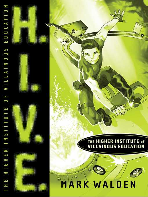 Title details for H. I. V. E: Higher Institute of Villainous Education by Mark Walden - Wait list