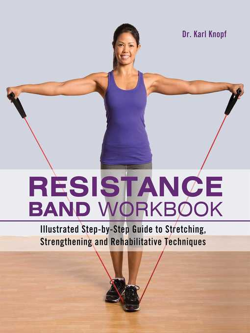 Resistance Band Workbook Illustrated Step-by-Step Guide to Stretching, Strengthening and Rehabilitative Techniques