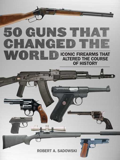 Title details for 50 Guns That Changed the World by Robert A. Sadowski - Wait list
