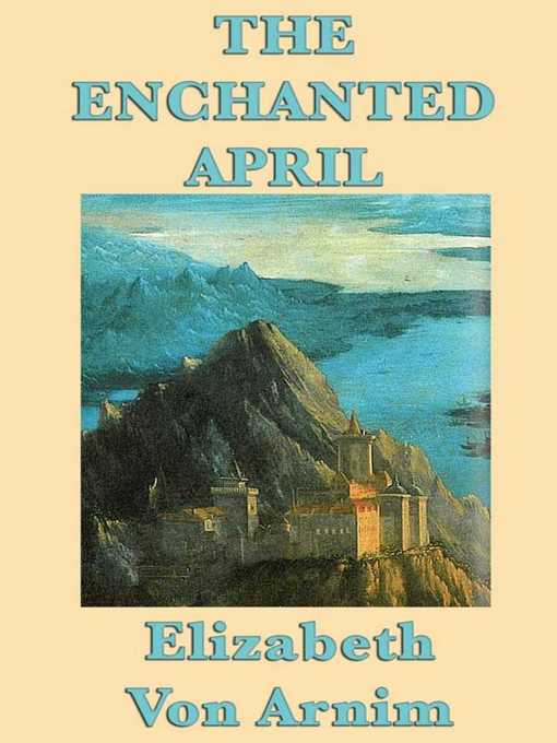 Title details for The Enchanted April by Elizabeth von Arnim - Wait list