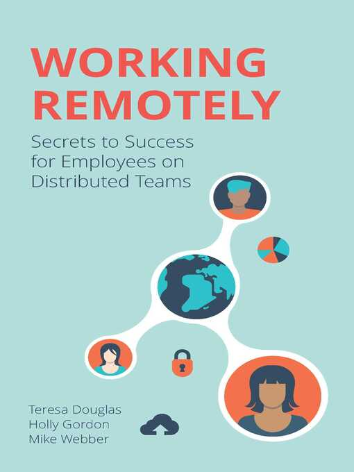 Working remotely [electronic resource] : secrets to success for employees on distributed teams