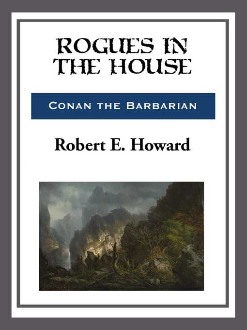 Title details for Rogues in the House by Robert E. Howard - Wait list