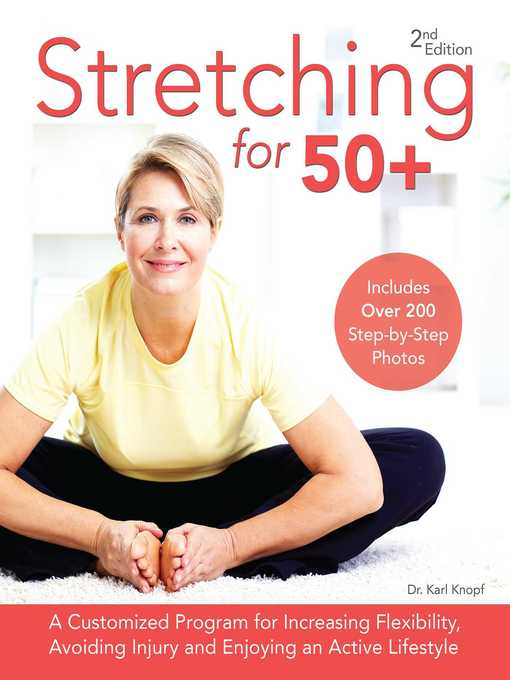 Stretching for 50+ A Customized Program for Increasing Flexibility, Avoiding Injury and Enjoying an Active Lifestyle