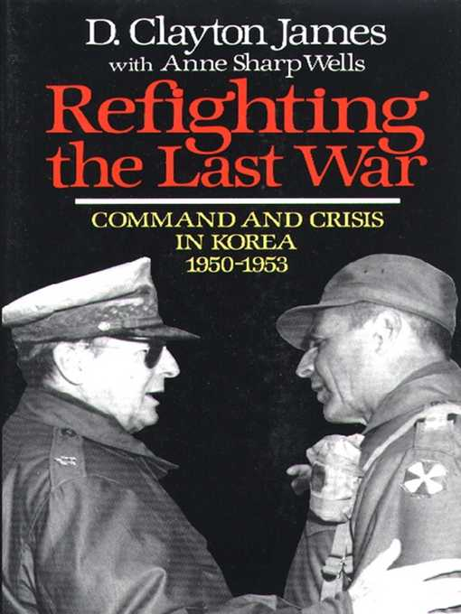 Title details for Refighting the Last War by D. Clayton James - Available