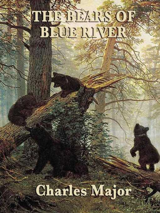 Title details for The Bears of Blue River by Charles Major - Wait list