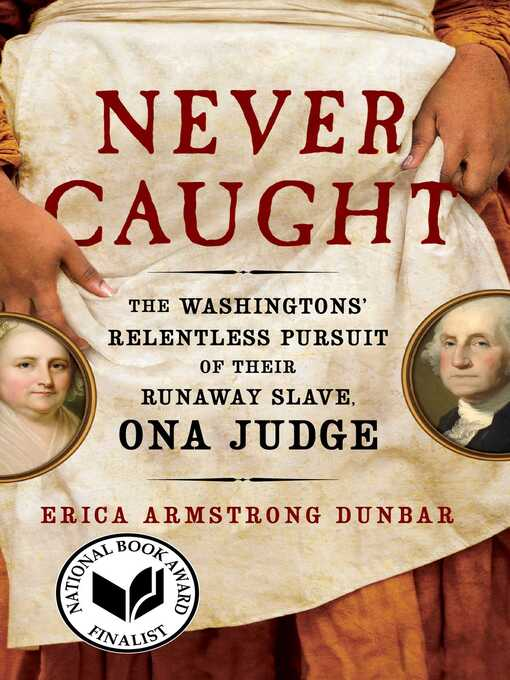 Title details for Never Caught by Erica Armstrong Dunbar - Wait list