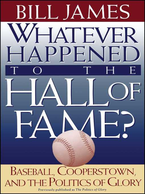Title details for Whatever Happened to the Hall of Fame by Bill James - Available