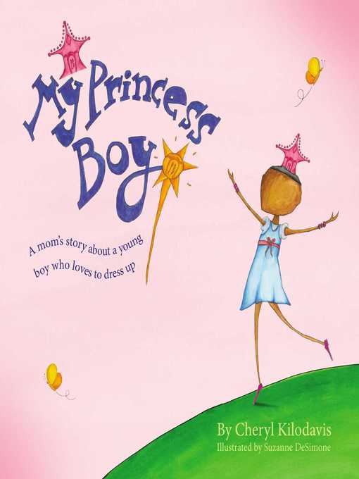 My princess boy : a moms story about a young boy who loves to dress up