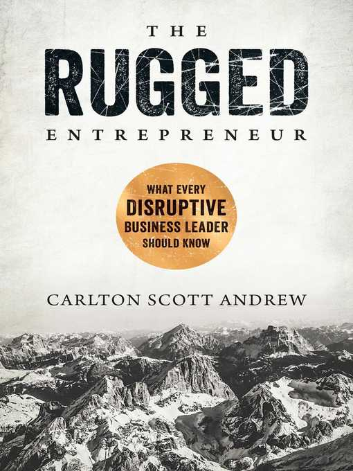 The rugged entrepreneur [electronic resource] : What every disruptive business leader should know.