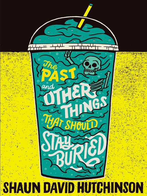 Title details for The Past and Other Things That Should Stay Buried by Shaun David Hutchinson - Wait list