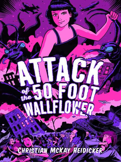 Title details for Attack of the 50 Foot Wallflower by Christian McKay Heidicker - Available