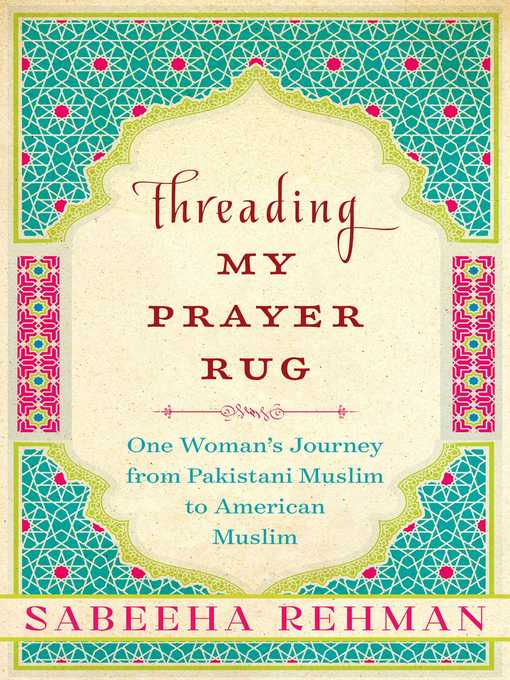 Title details for Threading My Prayer Rug by Sabeeha Rehman - Available