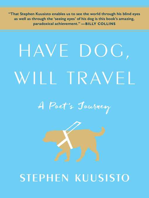 Title details for Have Dog, Will Travel by Stephen Kuusisto - Available
