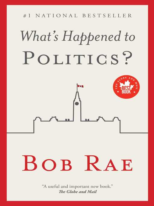 Title details for What's Happened to Politics? by Bob Rae - Wait list