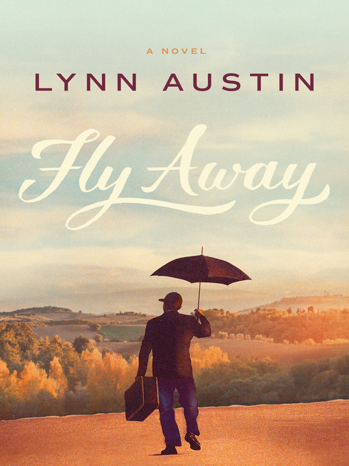 Title details for Fly Away by Lynn Austin - Wait list