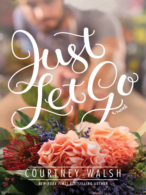 Title details for Just Let Go by Courtney Walsh - Available