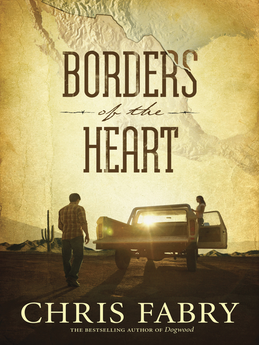 Title details for Borders of the Heart by Chris Fabry - Available