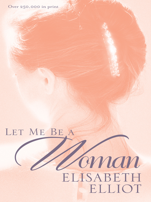 Title details for Let Me Be a Woman by Elisabeth Elliot - Available