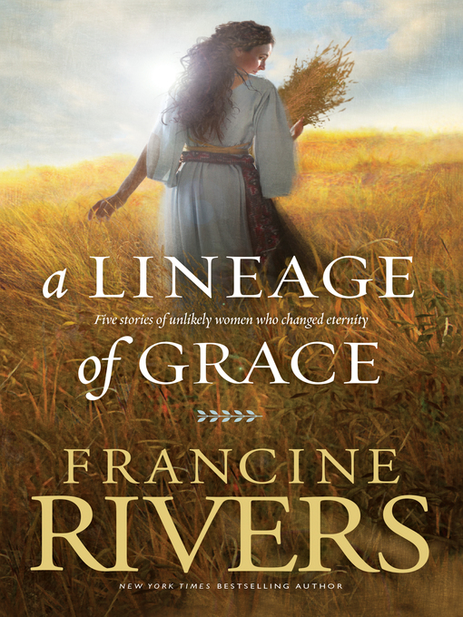 Title details for A Lineage of Grace by Francine Rivers - Wait list