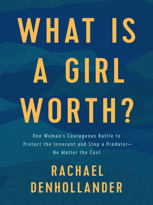 Title details for What Is a Girl Worth? by Rachael Denhollander - Available