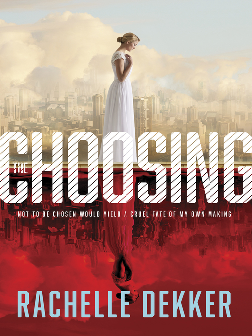Title details for The Choosing by Rachelle Dekker - Available