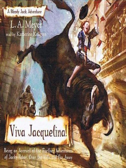 Cover of Viva Jacquelina!: Being an Account of the Further Adventures of Jacky Faber, Over the Hills and Far Away