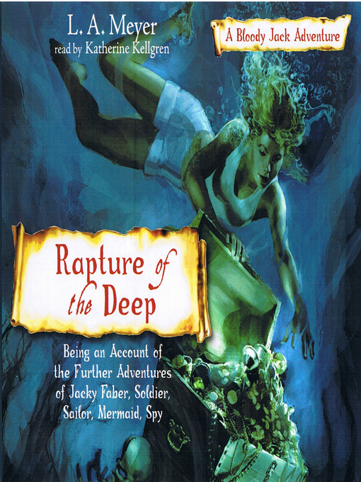 Title details for Rapture of the Deep: Being an Account of the Further Adventures of Jacky Faber, Soldier, Sailor, Mermaid, Spy by L. A. Meyer - Wait list