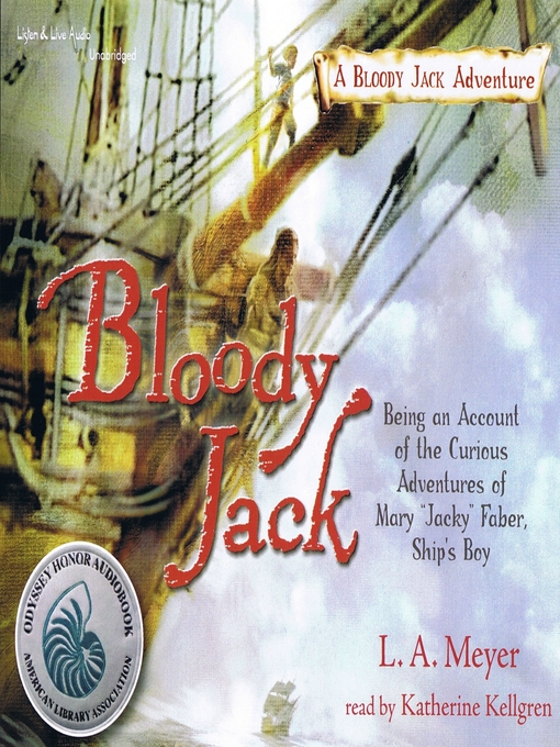 "Title details for Bloody Jack: Being an Account of the Curious Adventures of Mary ""Jacky"" Faber, Ship's Boy by L. A. Meyer - Available"