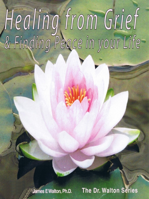 Title details for Healing from Grief & Finding Peace in Your Life by Dr. James E. Walton - Available